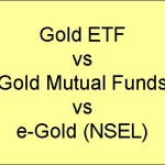 Comparison of Gold ETF vs Gold Mutual Funds vs e-Gold – Which is the Best ?