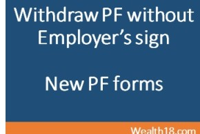 New EPF Withdrawal forms – withdraw PF without employer signature