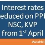 Govt reduced interest rates on PPF, NSC, KVP etc