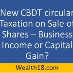 Taxation on Sale of Shares – Business Income or Capital Gain? – new CBDT circular