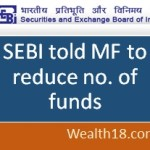 SEBI told Mutual Funds to reduce number of funds