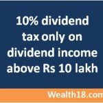 10% dividend tax only on dividend income above Rs 10 lakh