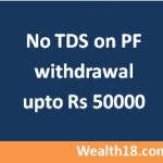 No TDS for PF withdrawals of up to Rs 50,000