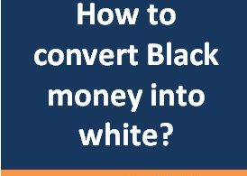How to convert black money into white money