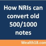 How NRIs can exchange old Rs 500 / 1000 notes or convert / deposit them?