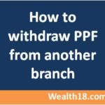 How to withdraw PPF from another bank branch