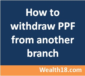 ppf-withdraw-another-branch