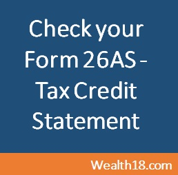 Now you can check your tax credit (Form 26AS) anytime online and take corrective measures if needed